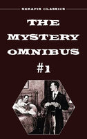 The Mystery Omnibus #1 (Serapis Classics) - Anna Katharine Green,Frank Packard,Meredith Nicholson,Wadsworth Camp,Arthur Rees,E. Philllips Oppenheim,Edith Lavell