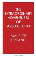 The Extraordinary Adventures of Arsene Lupin - Maurice Leblanc