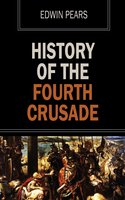History of the Fourth Crusade - Edwin Pears