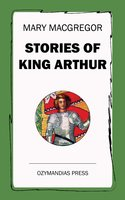 Stories of King Arthur - Mary MacGregor