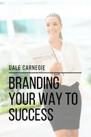 Branding Your Way to Success - Dale Carnegie