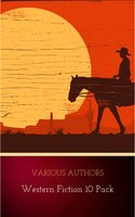 Western Fiction 10 Pack: 10 Full Length Classic Westerns - Various Authors