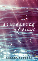Stargazing at Noon - Amanda Torroni