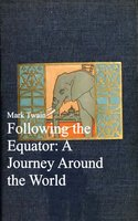 Following the Equator: A Journey Around the World - Mark Twain