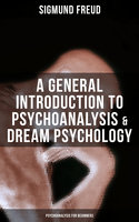 A General Introduction to Psychoanalysis & Dream Psychology (Psychoanalysis for Beginners) - Sigmund Freud