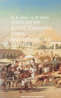 History of Egypt, Chaldea, Syria, Babylonia, and Assyria - H. R. Hall,L. W. King