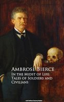 In the Midst of Life: Tales of Soldiers and Civilians - Ambrose Bierce