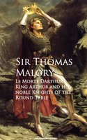 Le Morte Darthur: King Arthur and his noble Knights of the Round Table - Thomas Malory