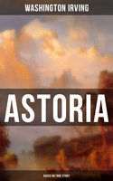 Astoria (Based on True Story) - Washington Irving