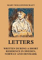 Letters written during a short residence in Sweden, Norway and Denmark - Mary Wollstonecraft