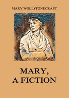 Mary, a Fiction - Mary Wollstonecraft