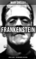 Frankenstein (Gothic Classic - The Uncensored 1818 Edition) - Mary Shelley