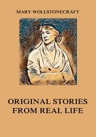 Original Stories from Real Life - Mary Wollstonecraft