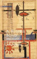 Mechanics - The Science of Machinery - A. Russell Bond
