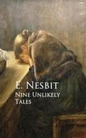 Nine Unlikely Tales - E. Nesbit