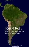 Notes of a naturalist in South America - John Ball