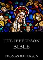 The Jefferson Bible - Life And Morals Of Jesus Of Nazareth - Thomas Jefferson