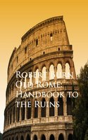 Old Rome: Handbook to the Ruins - Robert Burn