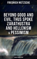Nietzsche: Beyond Good and Evil, Thus Spoke Zarathustra and Hellenism & Pessimism (3 Books in One Edition) - Friedrich Nietzsche