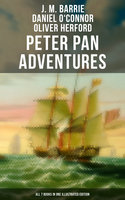 Peter Pan Adventures: ALL 7 Books in One Illustrated Edition - J.M. Barrie,Daniel O'Connor,Oliver Herford