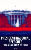 President's Inaugural Speeches: From Washington to Trump (1789-2017) - Theodore Roosevelt,James Madison,Ulysses S. Grant,Bill Clinton,Barack Obama,Abraham Lincoln,Thomas Jefferson,Ronald Reagan,John F. Kennedy,Dwight D. Eisenhower,George W. Bush,Harry S. Truman,Franklin D. Roosevelt,Woodrow Wilson,Jimmy Carter,Calvin Coolidge,John Adams,George Washington,James Monroe,John Quincy Adams,Andrew Jackson,Martin Van Buren,William Henry Harrison,James Knox Polk,Zachary Taylor,Franklin Pierce,James Buchanan,Rutherford B. Hayes,James A. Garfield,Grover Cleveland,Benjamin Harrison,William McKinley,William Howard Taft,Warren G. Harding,Herbert Hoover,Lyndon Baines Johnson,Richard Milhous Nixon,George Bush,Donald John Trump