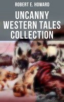 Robert E. Howard's Uncanny Western Tales Collection - Robert E. Howard