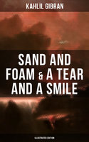 Sand And Foam & A Tear And A Smile (Illustrated Edition) - Kahlil Gibran