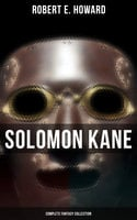 Solomon Kane - Complete Fantasy Collection - Robert E. Howard