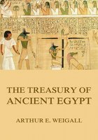 The Treasury of Ancient Egypt - Arthur Edward Pearse Brome Weigall