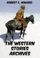 The Western Stories Archives - Robert E. Howard