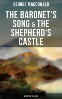 The Baronet's Song & The Shepherd's Castle (Adventure Classics) - George MacDonald