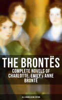The Brontës: Complete Novels of Charlotte, Emily & Anne Brontë - All 8 Books in One Edition - Charlotte Brontë,Emily Brontë,Anne Brontë