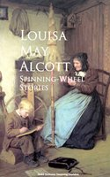 Spinning-Wheel Stories - Louisa May Alcott