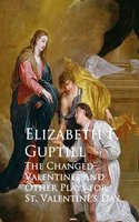 The Changed Valentines and Other Plays for St. Valentine's Day - Elizabeth F. Guptill