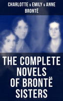 The Complete Novels of Brontë Sisters - Charlotte Brontë,Emily Brontë,Anne Brontë