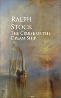 The Cruise of the Dream Ship - Ralph Stock