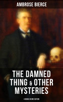 The Damned Thing & Other Ambrose Bierce's Mysteries (4 Books in One Edition) - Ambrose Bierce