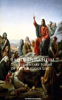 The Elementary Forms of the Religious Life - Emile Durkheim