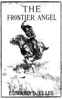 The Frontier Angel: A Romance of Kentucky Rangers' Life - Edward Sylvester Ellis