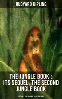 The Jungle Book & Its Sequel, The Second Jungle Book (With All the Original Illustrations) - Rudyard Kipling