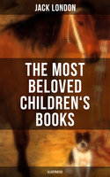 The Most Beloved Children's Books by Jack London (Illustrated) - Jack London