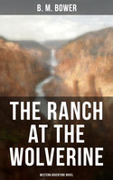 The Ranch At The Wolverine (Western Adventure Novel) - B.M. Bower