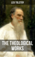 The Theological Works of Leo Tolstoy - Leo Tolstoy