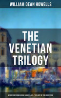 The Venetian Trilogy: A Foregone Conclusion, Ragged Lady & The Lady of the Aroostook - William Dean Howells