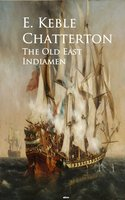 The Old East Indiamen - E. Keble Chatterton