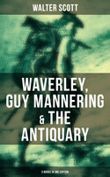 Walter Scott: Waverley, Guy Mannering & The Antiquary (3 Books in One Edition) - Walter Scott