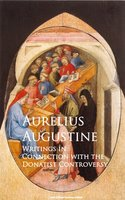 Writings in Connection with the Donatist Controversy - Aurelius Augustine