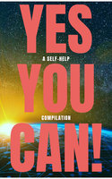 Yes You Can! - 50 Classic Self-Help Books That Will Guide You and Change Your Life - Ralph Waldo Emerson,Napoleon Hill,Wallace D. Wattles,Benjamin Franklin,Marcus Aurelius,Douglas Fairbanks,Lao Tzu,Sun Tzu,Dale Carnegie,P.T. Barnum,Orison Swett Marden