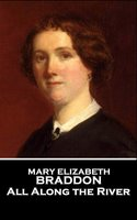 All Along the River - Mary Elizabeth Braddon