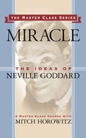Miracle: The Ideas of Neville Goddard - Mitch Horowitz